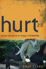 Hurt 2.0 : Inside the World of Today's Teenagers - Chap Clark