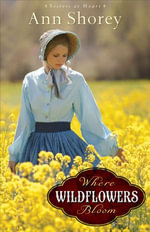 Where Wildflowers Bloom : A Novel - Ann Shorey