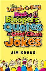 The Laugh-a-Day Book of Bloopers, Quotes & Good Clean Jokes - Jim Kraus
