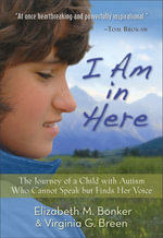 I Am in Here : The Journey of a Child with Autism Who Cannot Speak but Finds Her Voice - Elizabeth M. Bonker