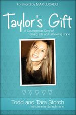 Taylor's Gift : A Courageous Story of Giving Life and Renewing Hope - Tara Storch