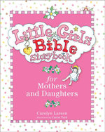 Little Girls Bible Storybook for Mothers and Daughters - Carolyn Larsen