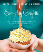 Everyday Confetti : Your Year-Round Guide to Celebrating Holidays and Special Occasions - Karen Ehman