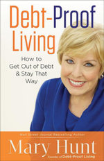 Debt-Proof Living : How to Get Out of Debt & Stay That Way - Mary Hunt