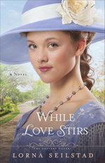 While Love Stirs : A Novel - Lorna Seilstad