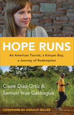 Hope Runs : An American Tourist, a Kenyan Boy, a Journey of Redemption - Claire Diaz-Ortiz