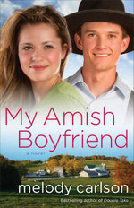 My Amish Boyfriend : A Novel - Melody Carlson
