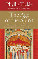 Age of the Spirit, The : How the Ghost of an Ancient Controversy Is Shaping the Church - Phyllis Tickle