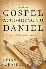 Gospel according to Daniel, The : A Christ-Centered Approach - Bryan Chapell