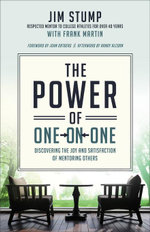 The Power of One-On-One : Discovering the Joy and Satisfaction of Mentoring Others - Jim Stump