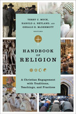 Handbook of Religion : A Christian Engagement with Traditions, Teachings, and Practices