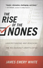 Rise of the Nones, The : Understanding and Reaching the Religiously Unaffiliated - James Emery White