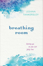 Breathing Room : Letting Go So You Can Fully Live - Leeana Tankersley