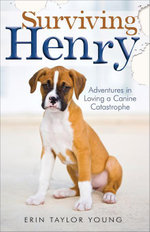 Surviving Henry : Adventures in Loving a Canine Catastrophe - Erin Taylor Young