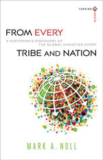 From Every Tribe and Nation : A Historian's Discovery of the Global Christian Story - Mark A. Noll