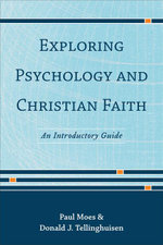 Exploring Psychology and Christian Faith : An Introductory Guide - Paul Moes