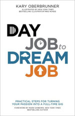 Day Job to Dream Job : Practical Steps for Turning Your Passion into a Full-Time Gig - Kary Oberbrunner