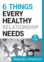 6 Things Every Healthy Relationship Needs - Stephen Arterburn