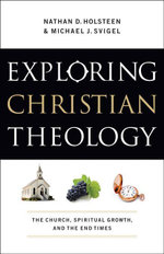Exploring Christian Theology : The Church, Spiritual Growth, and the End Times