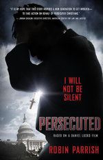 Persecuted : I Will Not Be Silent - Robin Parrish