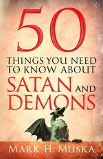 50 Things You Need to Know About Satan and Demons - Mark H. Muska