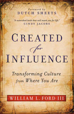 Created for Influence : Transforming Culture from Where You Are - William L. III Ford