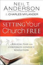 Setting Your Church Free : A Biblical Plan for Corporate Conflict Resolution - Neil T. Anderson