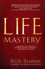 LifeMastery : Discover the Timeless Secrets Found in History's Greatest Story - Bob Shank