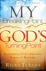 My Breaking Point, God's Turning Point : Experience God's Amazing Power to Restore - Ricky Texada