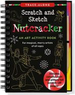 Scratch & Sketch Nutcracker Trace-Along : An Art Activity Book for Magical, Merry Artists of All Ages (Art Activity Book) - Martha Day Zschock