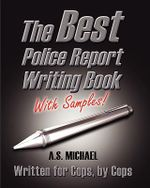The Best Police Report Writing Book with Samples - A S Michael
