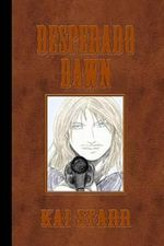 Desperado Dawn : A Desperado Novel - Kai Starr