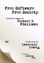 Free Software, Free Society : Selected Essays of Richard M. Stallman - Richard M Stallman