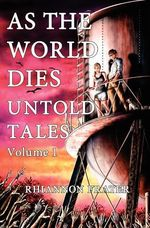 As the World Dies : Untold Tales Vol 1: Volume One - Rhiannon Frater