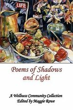 Poems of Shadows and Light : A Wellness Community Collection - Maggie Rowe
