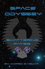 Space Odyssey : Shattering Fates - Andrew B Dewar
