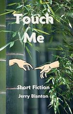 Touch Me : Short Fiction - Jerry Blanton