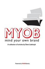 Myob : Mind Your Own Brand: A Collection of Articles by Dave Lubelczyk - Dave Lubelczyk