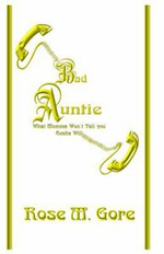 Bad Auntie : What Momma Won't Tell You Auntie Will - Rose Gore