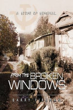 From the Broken Windows : A Story of Survival - Barry Fireman