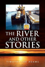 The River and Other Stories - Timothy Lee Adams