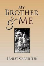 My Brother & Me : Written by Teens, This Is a Totally New Approach t... - Ernest Carpenter
