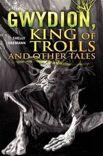 Gwydion King of Trolls and Other Tales - Shelly Zerrouki