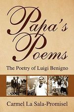 Papa's Poems : The Poetry of Luigi Benigno - Carmel La Sala-promisel