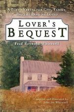 Lover's Bequest : A Poet's Verses for God, Family, and the Land He Loved - John Whitesell