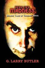 Here Lies Madness - G. Larry Butler
