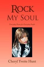 Rock My Soul : Poetry - Cheryl Yvette Hunt