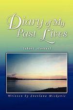 Diary of My Past Lives : Short Stories - Svetlana Miskovic