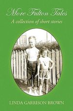 More Fulton Tales : A Collection of Short Stories - Linda Brown