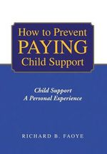 How to Avoid Paying Child Support : Child Support a Personal Experience - Richard Faoye
